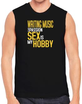 Writing Music Is My Passion, Sex Is My Hobby Sleeveless