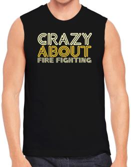 Crazy About Fire Fighting Sleeveless