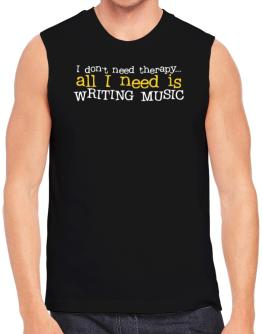 I Don´t Need Theraphy... All I Need Is Writing Music Sleeveless