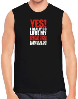 Yes! I Really Do Love My Bengal Tiger As Much As You Love Your Kids! Sleeveless
