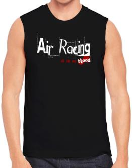 Air Racing Is In My Blood Sleeveless