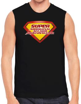 Super Aboriginal Affairs Administrator Sleeveless