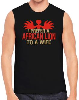 I Prefer An African Lion To A Wife Sleeveless