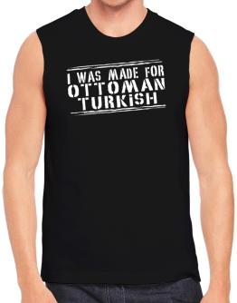 I Was Made For Ottoman Turkish Sleeveless