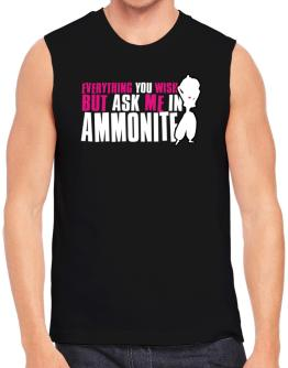 Anything You Want, But Ask Me In Ammonite Sleeveless