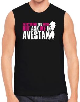 Anything You Want, But Ask Me In Avestan Sleeveless