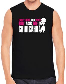 Anything You Want, But Ask Me In Chiricahua Sleeveless