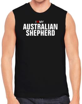 I Love My Australian Shepherd Sleeveless