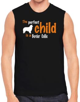 The Perfect Child Is A Border Collie Sleeveless