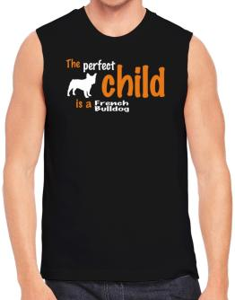 The Perfect Child Is A French Bulldog Sleeveless