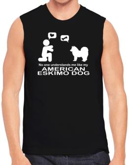 No One Understands Me Like My American Eskimo Dog Sleeveless