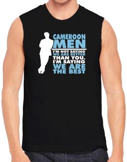 Cameroon Men I'm Not Saying We're Better Than You. I Am Saying We Are The Best Sleeveless