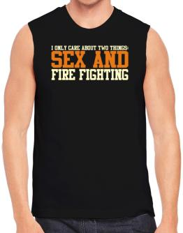I Only Care About Two Things: Sex And Fire Fighting Sleeveless