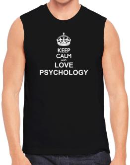 Keep calm and love Psychology Sleeveless