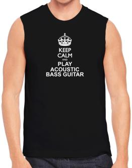 Keep calm and play Acoustic Bass Guitar Sleeveless