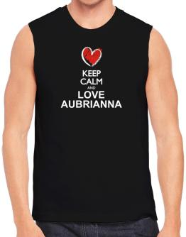 Keep calm and love Aubrianna chalk style Sleeveless