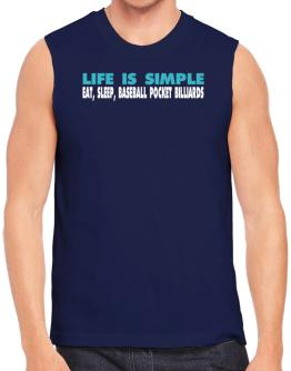 Life Is Simple . Eat, Sleep, Baseball Pocket Billiards Sleeveless