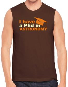 I Have A Phd In Astronomy Sleeveless