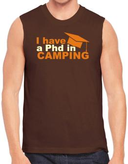 I Have A Phd In Camping Sleeveless