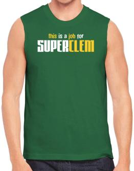 This Is A Job For Superclem Sleeveless