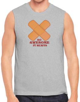 So Awesome It Hurts Sleeveless