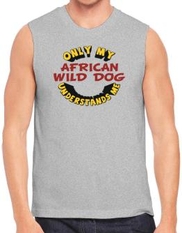 Only My African Wild Dog Understands Me Sleeveless
