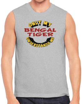 Only My Bengal Tiger Understands Me Sleeveless