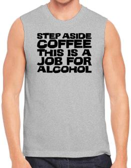 Step Aside Coffee This Is A Job For Alcohol Sleeveless