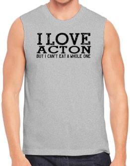I love Acton but I can