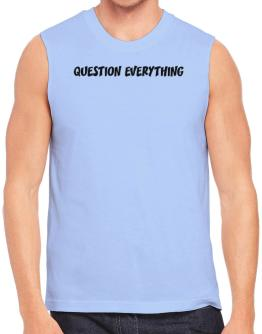 Question Everything Sleeveless