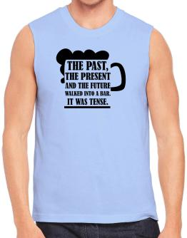 The past, the present, and the future walk into a bar Sleeveless