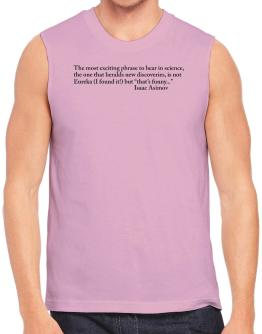 The most exciting phrase to hear in science, the one that heralds new discoverie Sleeveless