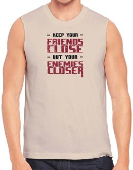 Keep your friends close Sleeveless
