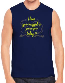 Have You Hugged A Jesus Jew Today? Sleeveless