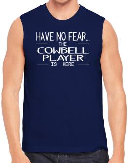 Have no fear the Cowbell Player is here Sleeveless