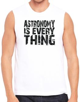 Astronomy Is Everything Sleeveless