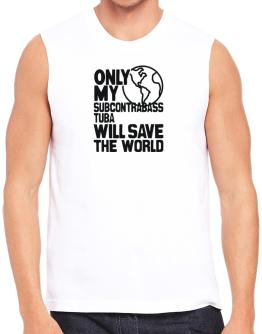Only My Subcontrabass Tuba Will Save The World Sleeveless