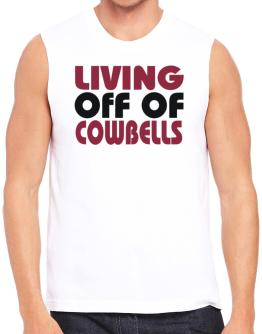 Living Off Of My Cowbells Sleeveless