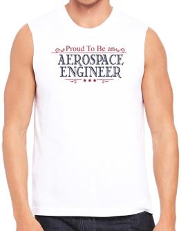 Proud To Be An Aerospace Engineer Sleeveless