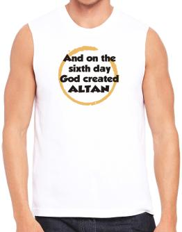 And On The Sixth Day God Created Altan Sleeveless