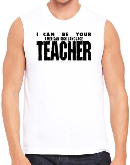 I Can Be You American Sign Language Teacher Sleeveless