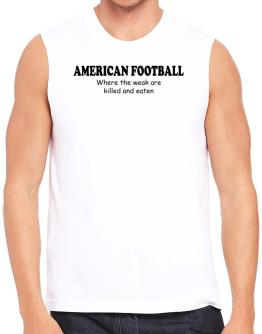 American Football Where The Weak Are Killed And Eaten Sleeveless