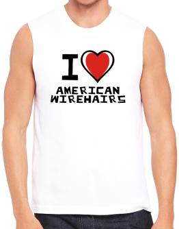 I Love American Wirehairs Sleeveless