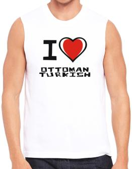 I Love Ottoman Turkish Sleeveless