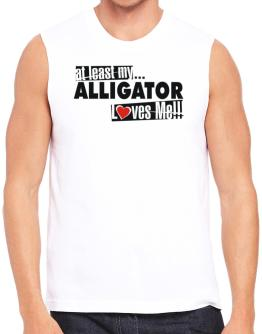 At Least My Alligator Loves Me ! Sleeveless
