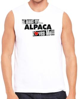 At Least My Alpaca Loves Me ! Sleeveless