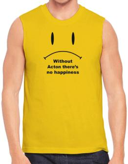 Without Acton There Is No Happiness Sleeveless