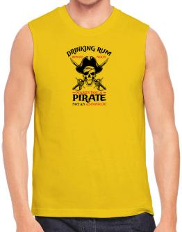 Drinking rum before noon makes you a pirate not an alcoholic Sleeveless