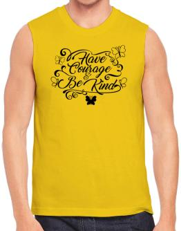 Have courage and be kind Sleeveless