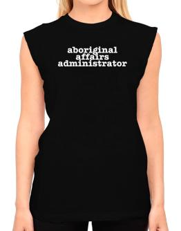 Aboriginal Affairs Administrator T-Shirt - Sleeveless-Womens